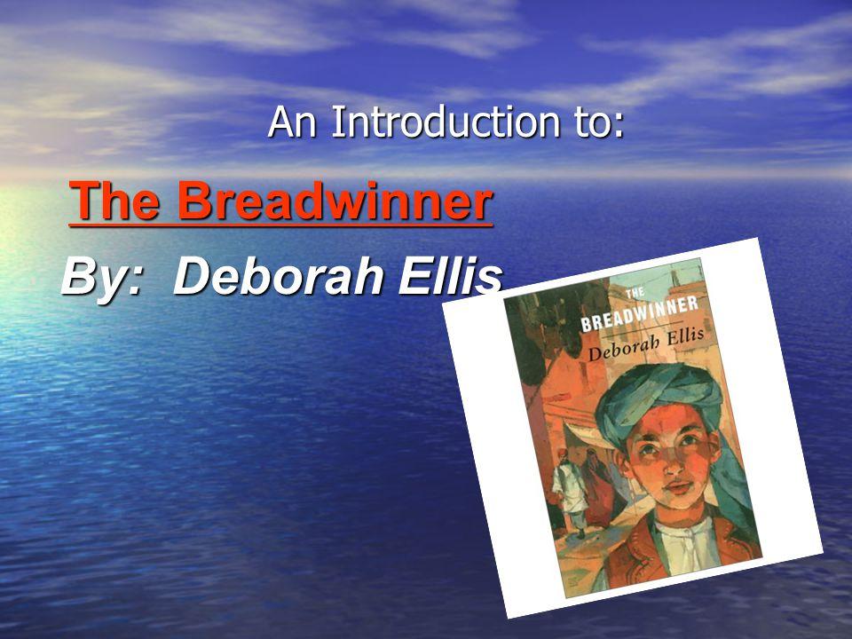 The Breadwinner By: Deborah Ellis
