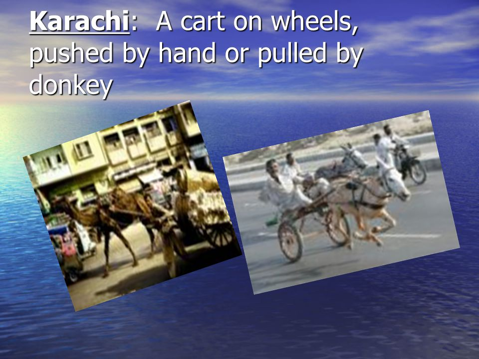 Karachi: A cart on wheels, pushed by hand or pulled by donkey