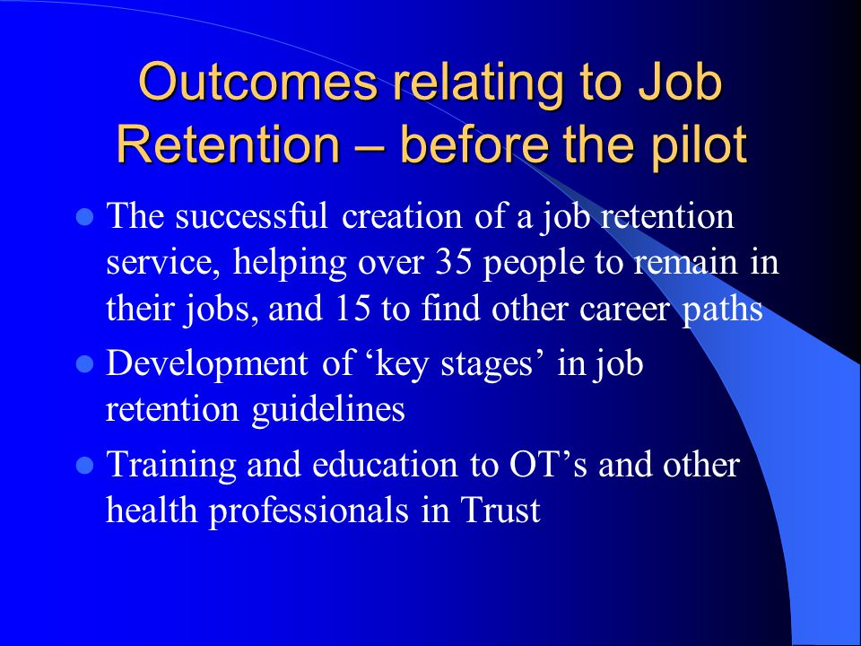 Outcomes relating to Job Retention – before the pilot