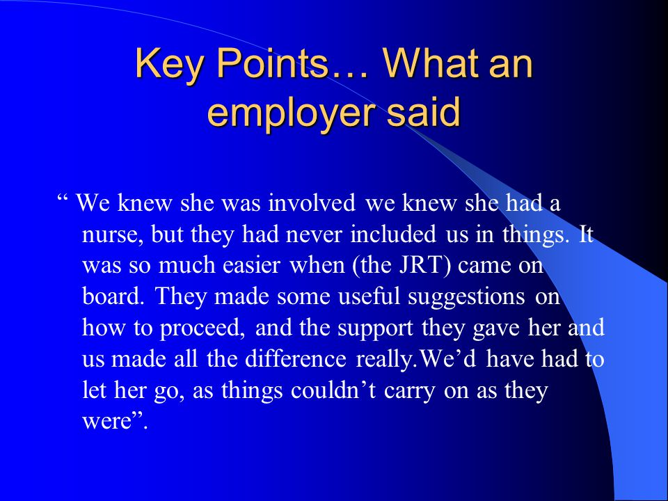 Key Points… What an employer said