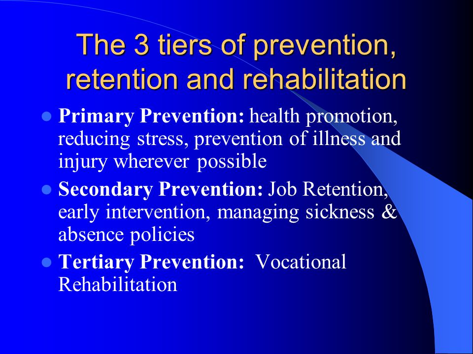 The 3 tiers of prevention, retention and rehabilitation