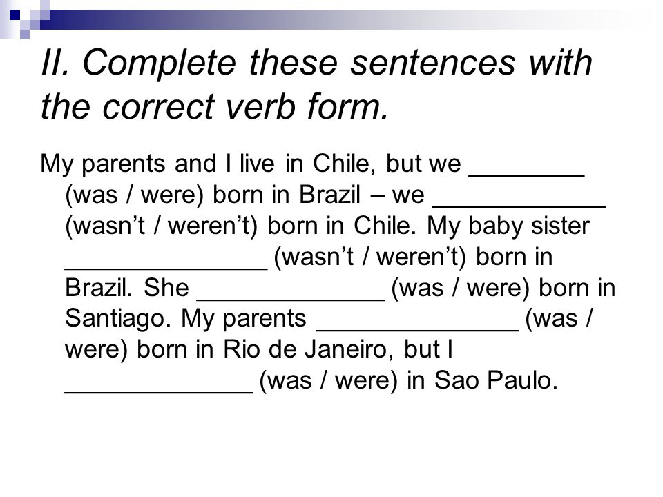 II. Complete these sentences with the correct verb form.