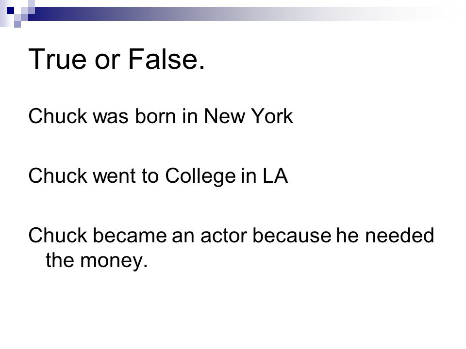 True or False. Chuck was born in New York Chuck went to College in LA