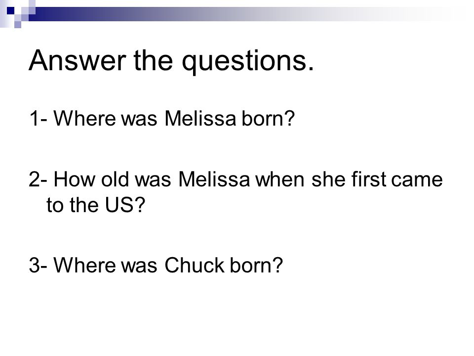 Answer the questions. 1- Where was Melissa born