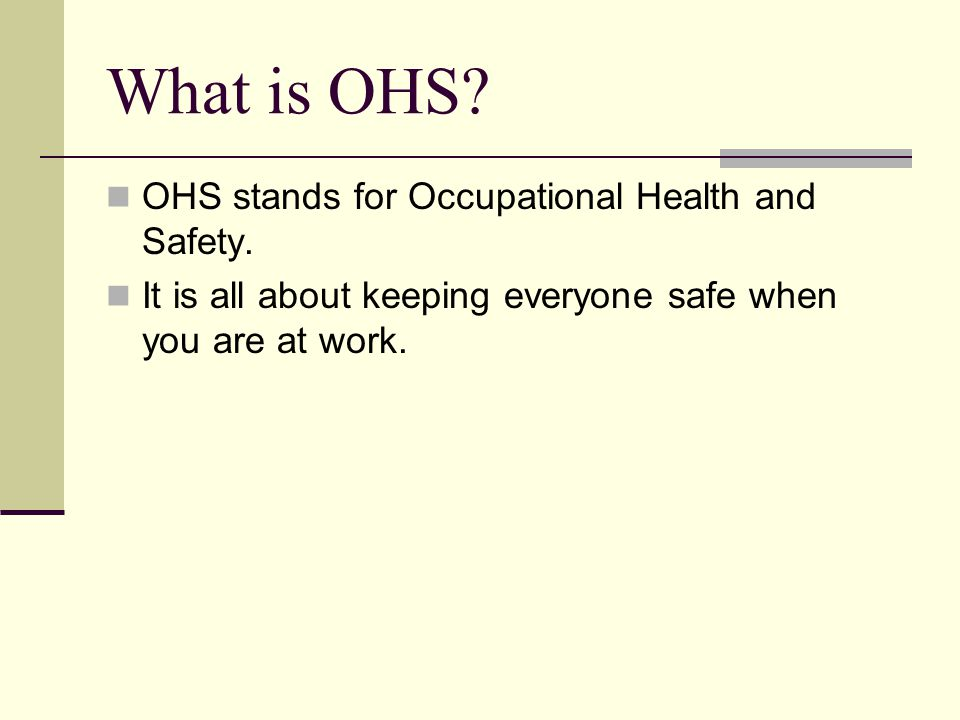 What is OHS OHS stands for Occupational Health and Safety.