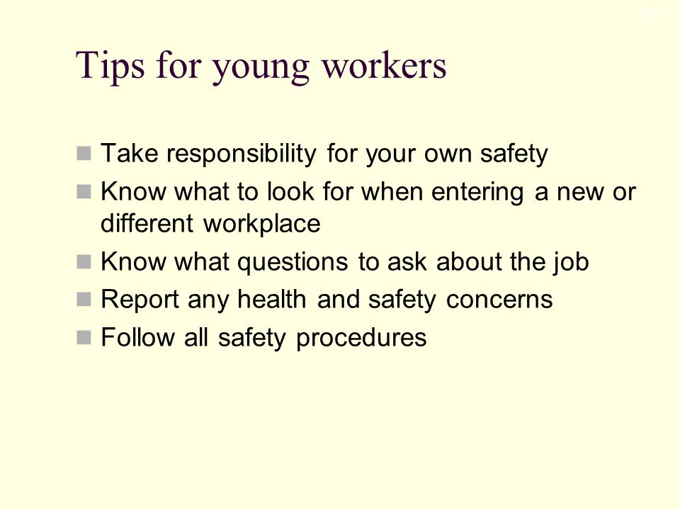 Tips for young workers Take responsibility for your own safety