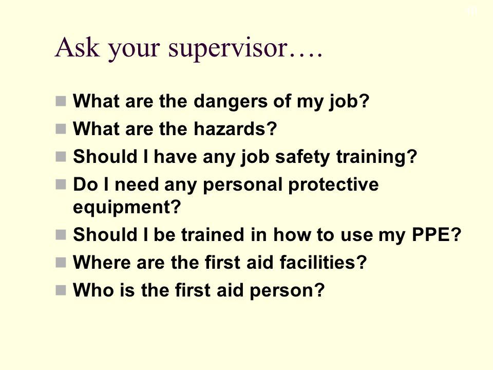 Ask your supervisor…. What are the dangers of my job