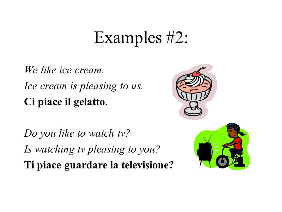 Examples #2: We like ice cream. Ice cream is pleasing to us.