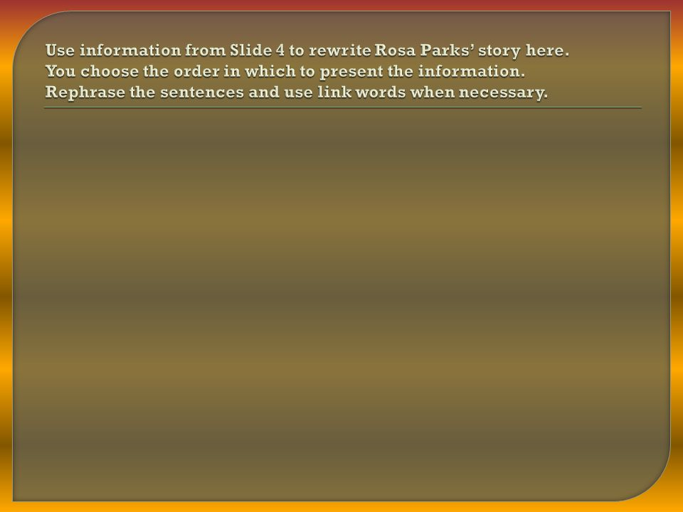 Use information from Slide 4 to rewrite Rosa Parks' story here