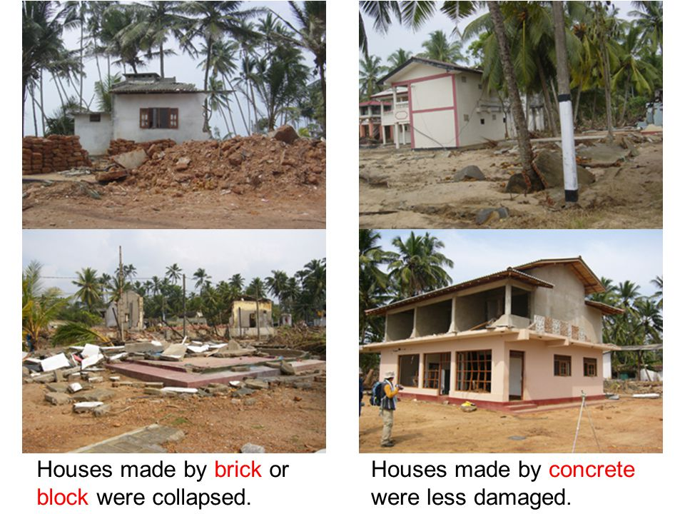 Houses made by brick or block were collapsed.