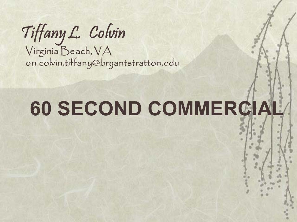 60 SECOND COMMERCIAL Tiffany L. Colvin Virginia Beach, VA
