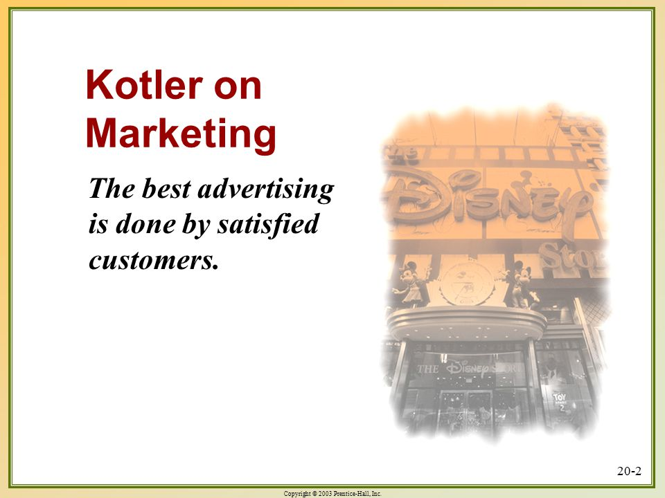Kotler on Marketing The best advertising is done by satisfied customers.