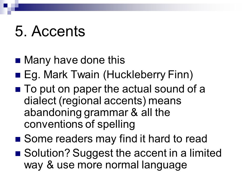 5. Accents Many have done this Eg. Mark Twain (Huckleberry Finn)