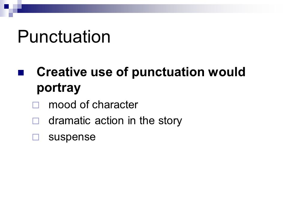 Punctuation Creative use of punctuation would portray