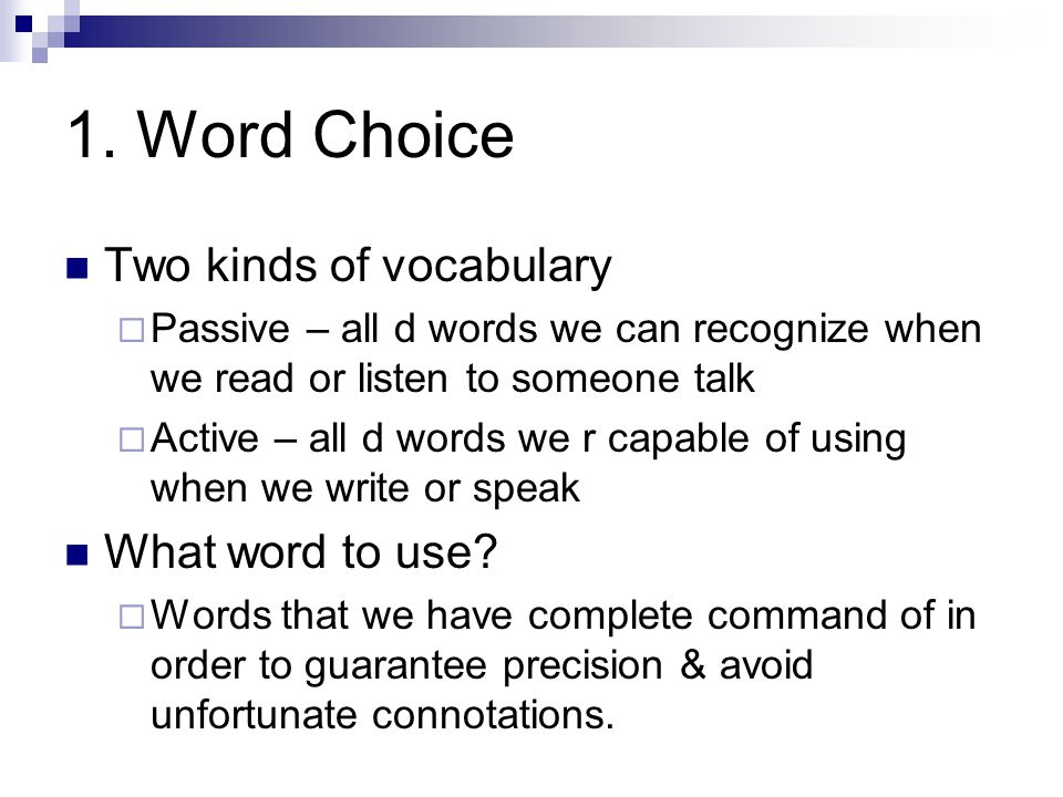 1. Word Choice Two kinds of vocabulary What word to use