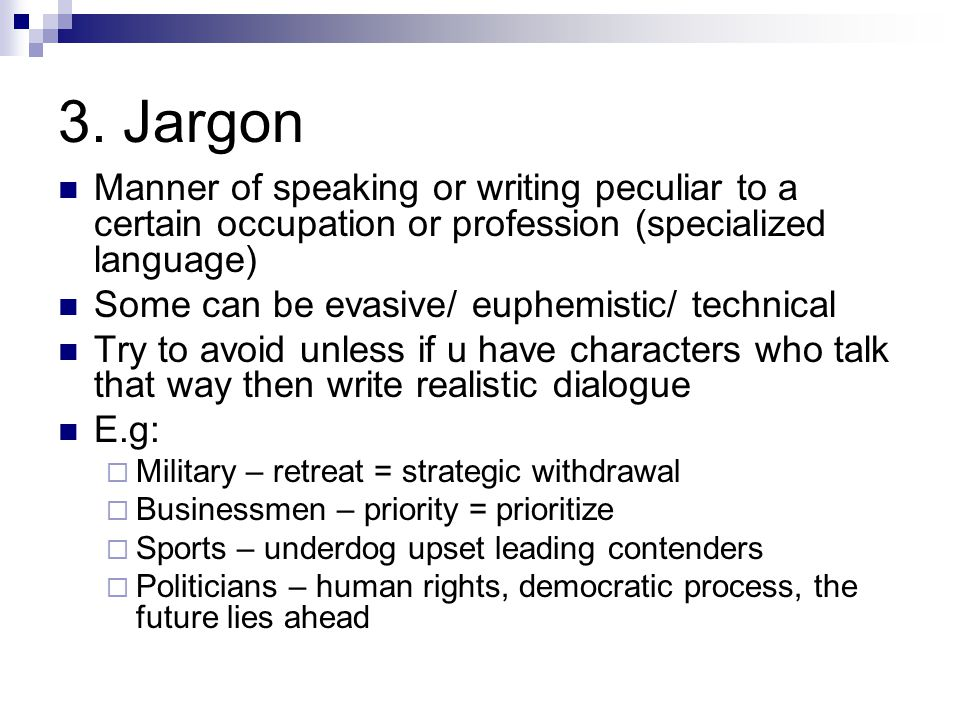 3. Jargon Manner of speaking or writing peculiar to a certain occupation or profession (specialized language)