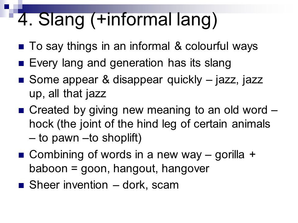 4. Slang (+informal lang)