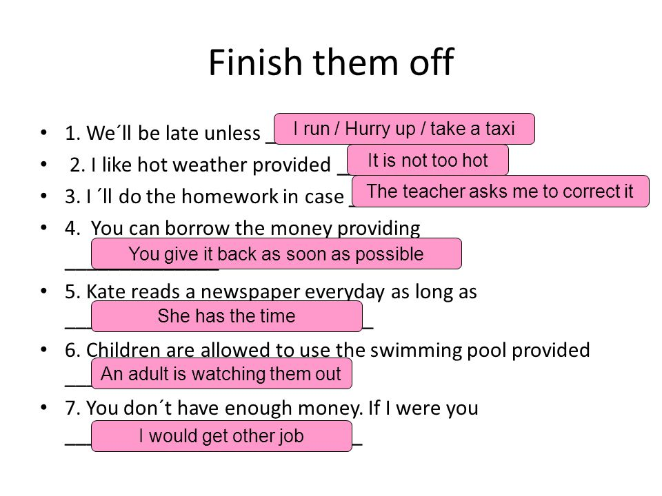 Finish them off 1. We´ll be late unless _______________