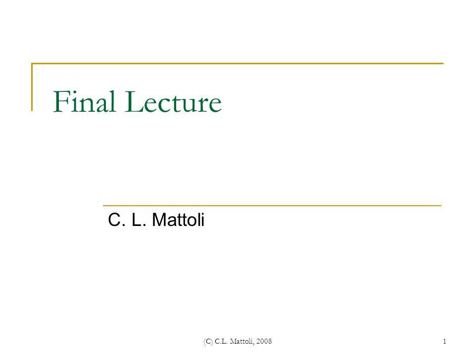 Final Lecture C. L. Mattoli (C) C.L. Mattoli, 2008
