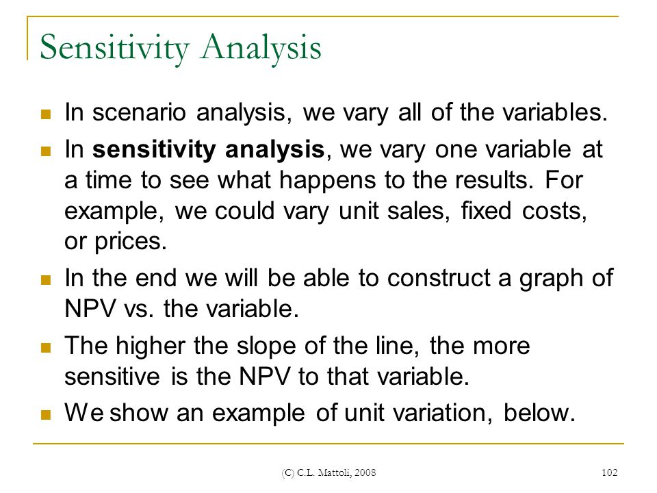 Sensitivity Analysis In scenario analysis, we vary all of the variables.
