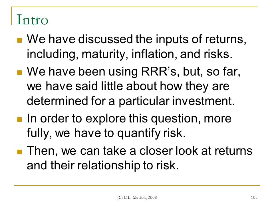 Intro We have discussed the inputs of returns, including, maturity, inflation, and risks.