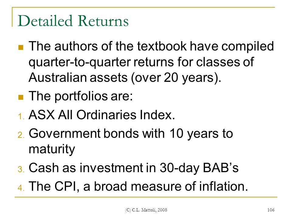 Detailed Returns The authors of the textbook have compiled quarter-to-quarter returns for classes of Australian assets (over 20 years).