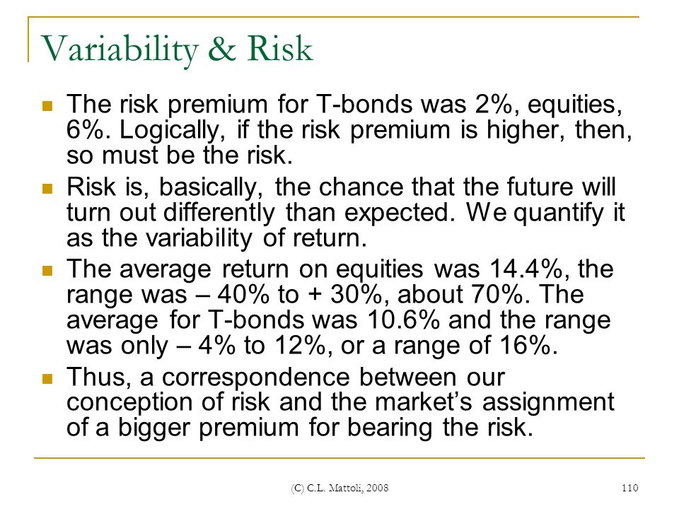 Variability & Risk The risk premium for T-bonds was 2%, equities, 6%. Logically, if the risk premium is higher, then, so must be the risk.