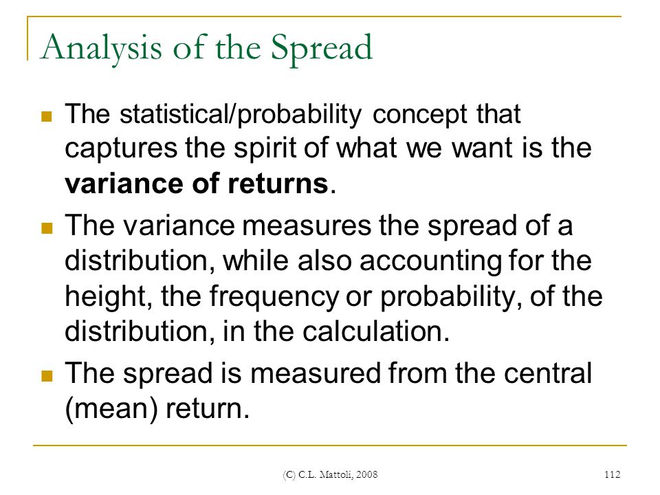 Analysis of the Spread The statistical/probability concept that captures the spirit of what we want is the variance of returns.