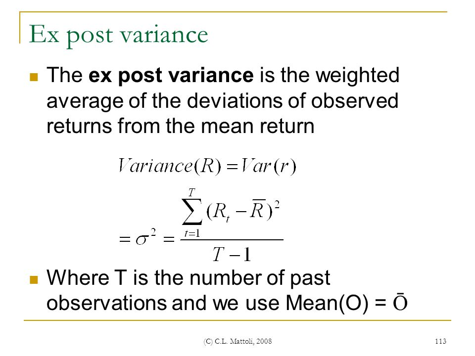 Ex post variance The ex post variance is the weighted average of the deviations of observed returns from the mean return.