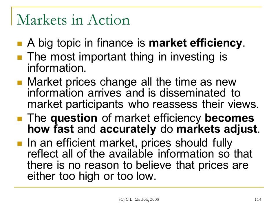 Markets in Action A big topic in finance is market efficiency.