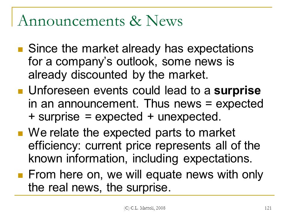 Announcements & News Since the market already has expectations for a company's outlook, some news is already discounted by the market.