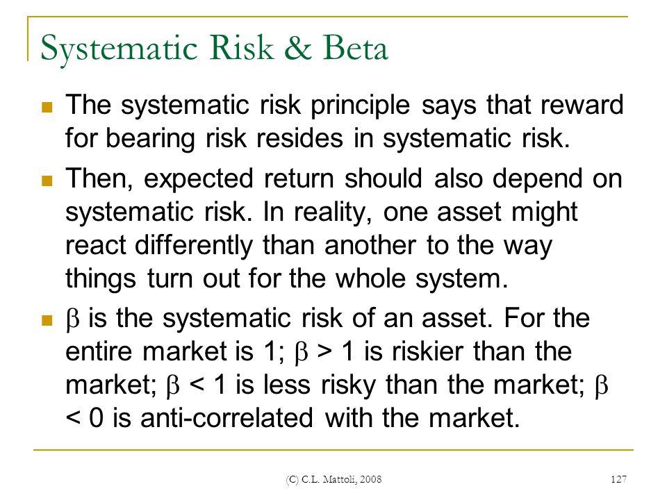 Systematic Risk & Beta The systematic risk principle says that reward for bearing risk resides in systematic risk.