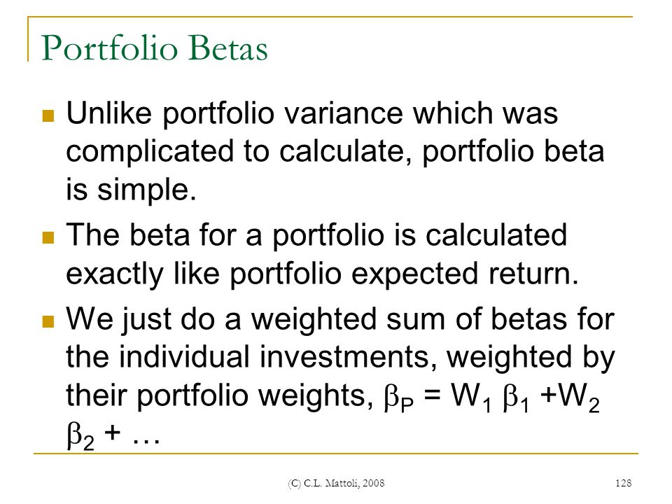Portfolio Betas Unlike portfolio variance which was complicated to calculate, portfolio beta is simple.