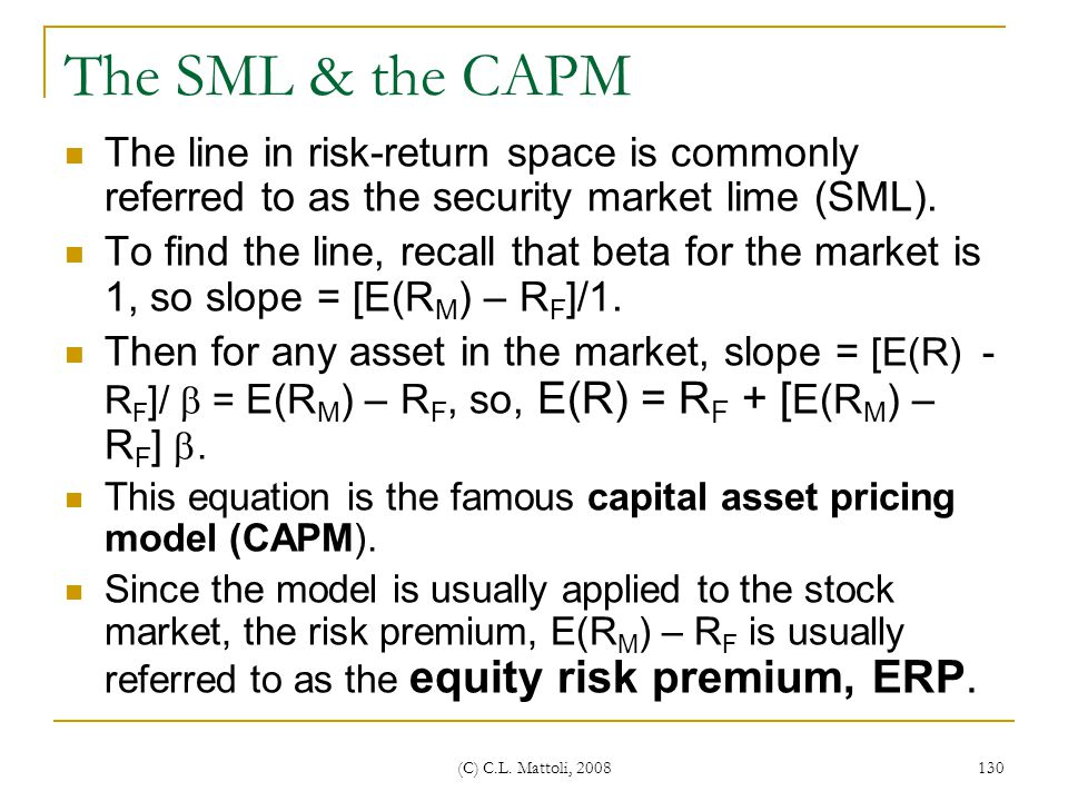 The SML & the CAPM The line in risk-return space is commonly referred to as the security market lime (SML).