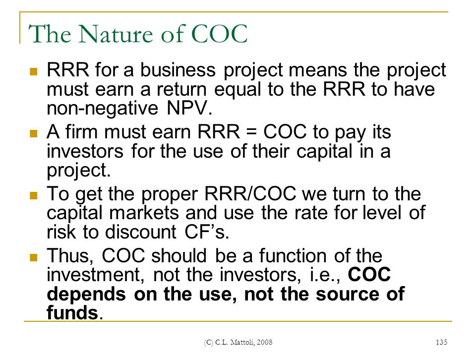 The Nature of COC RRR for a business project means the project must earn a return equal to the RRR to have non-negative NPV.