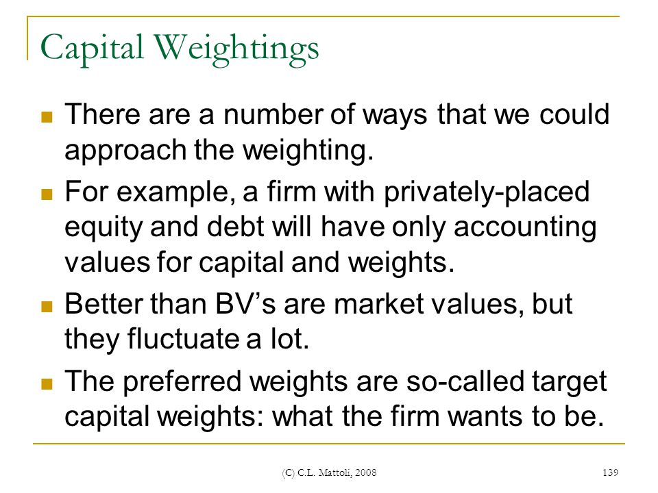 Capital Weightings There are a number of ways that we could approach the weighting.