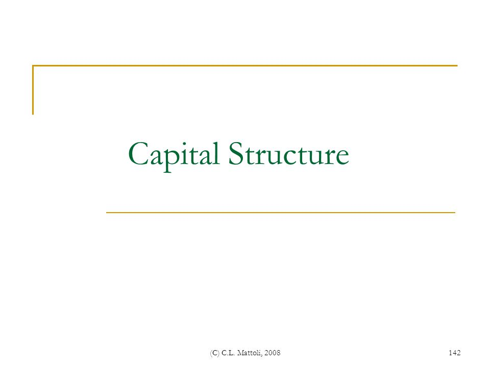 Capital Structure (C) C.L. Mattoli, 2008
