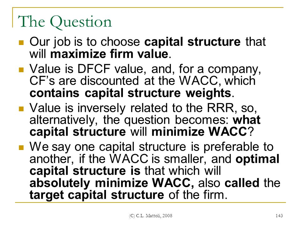 The Question Our job is to choose capital structure that will maximize firm value.
