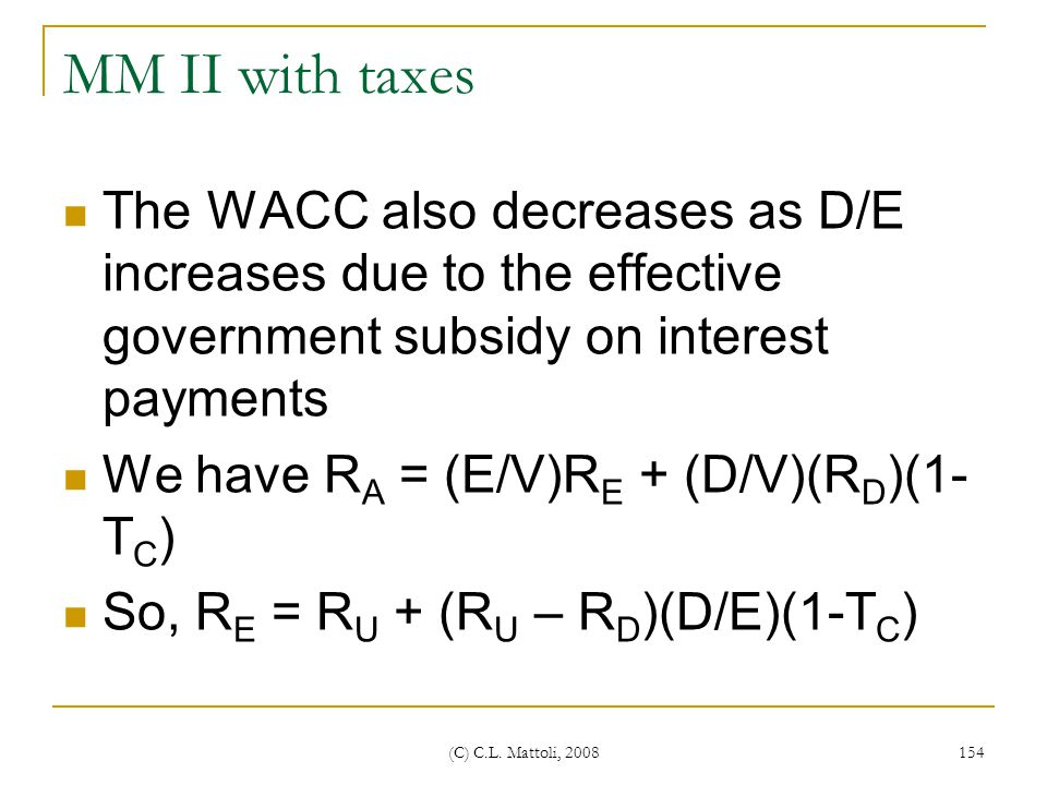 MM II with taxes The WACC also decreases as D/E increases due to the effective government subsidy on interest payments.