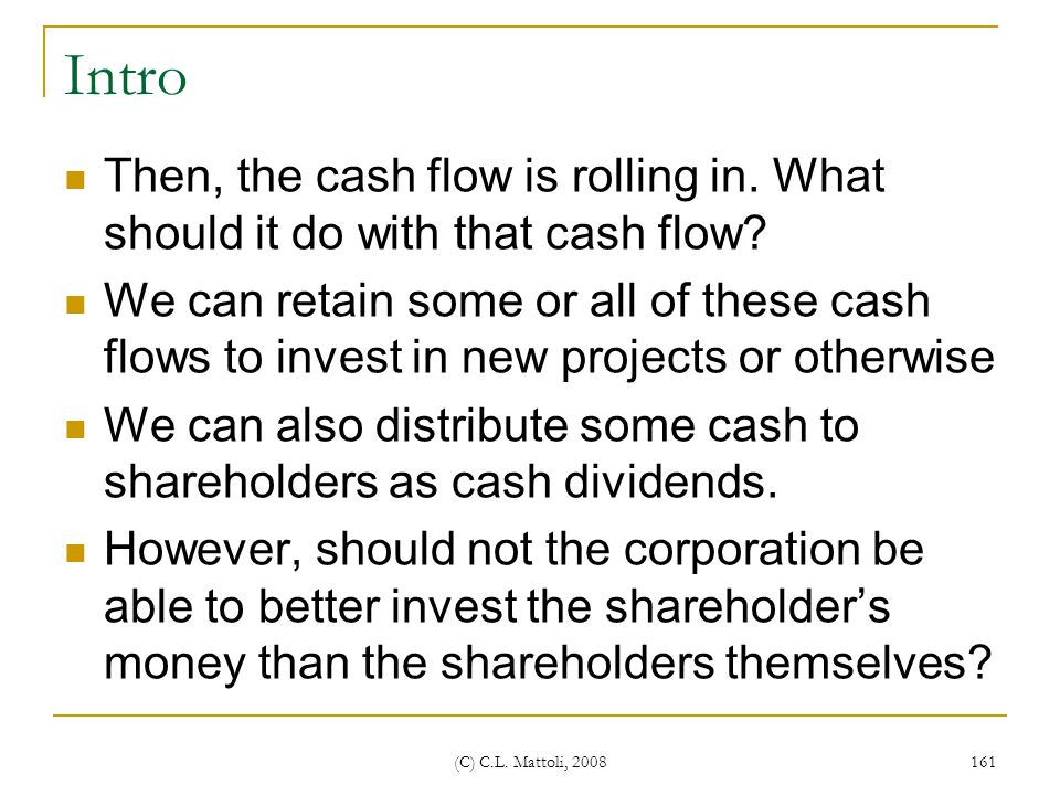 Intro Then, the cash flow is rolling in. What should it do with that cash flow