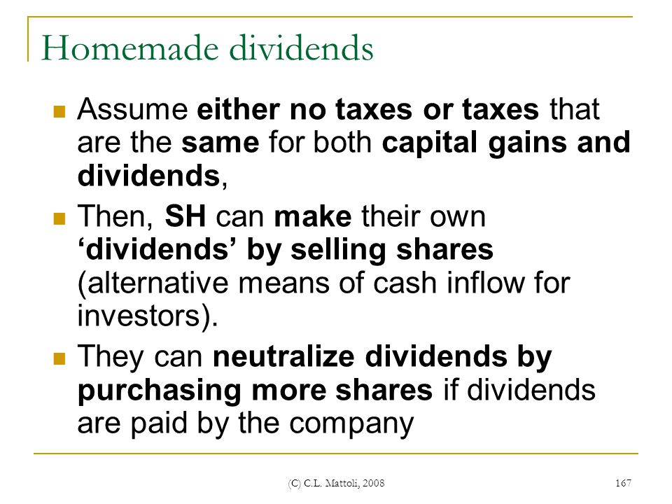 Homemade dividends Assume either no taxes or taxes that are the same for both capital gains and dividends,