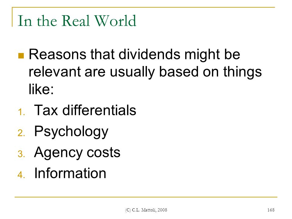 In the Real World Reasons that dividends might be relevant are usually based on things like: Tax differentials.
