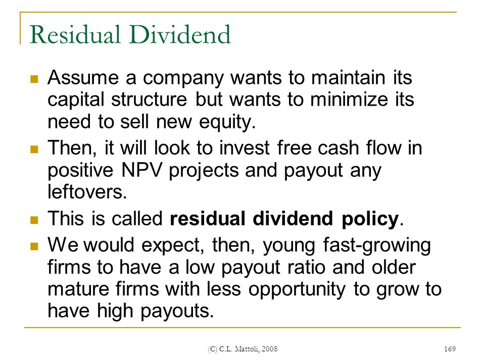 Residual Dividend Assume a company wants to maintain its capital structure but wants to minimize its need to sell new equity.
