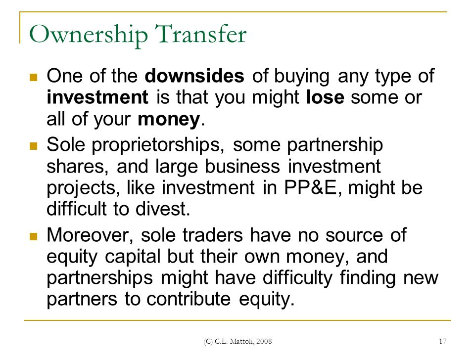 Ownership Transfer One of the downsides of buying any type of investment is that you might lose some or all of your money.