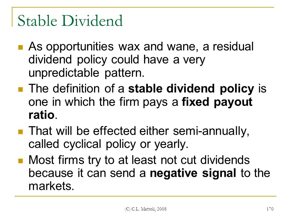 Stable Dividend As opportunities wax and wane, a residual dividend policy could have a very unpredictable pattern.