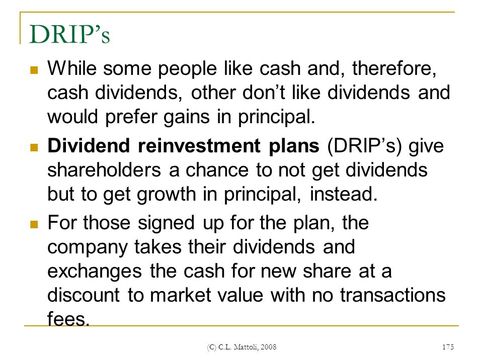 DRIP's While some people like cash and, therefore, cash dividends, other don't like dividends and would prefer gains in principal.