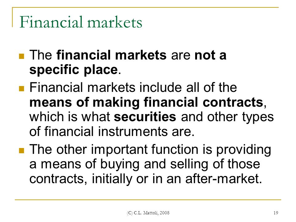 Financial markets The financial markets are not a specific place.