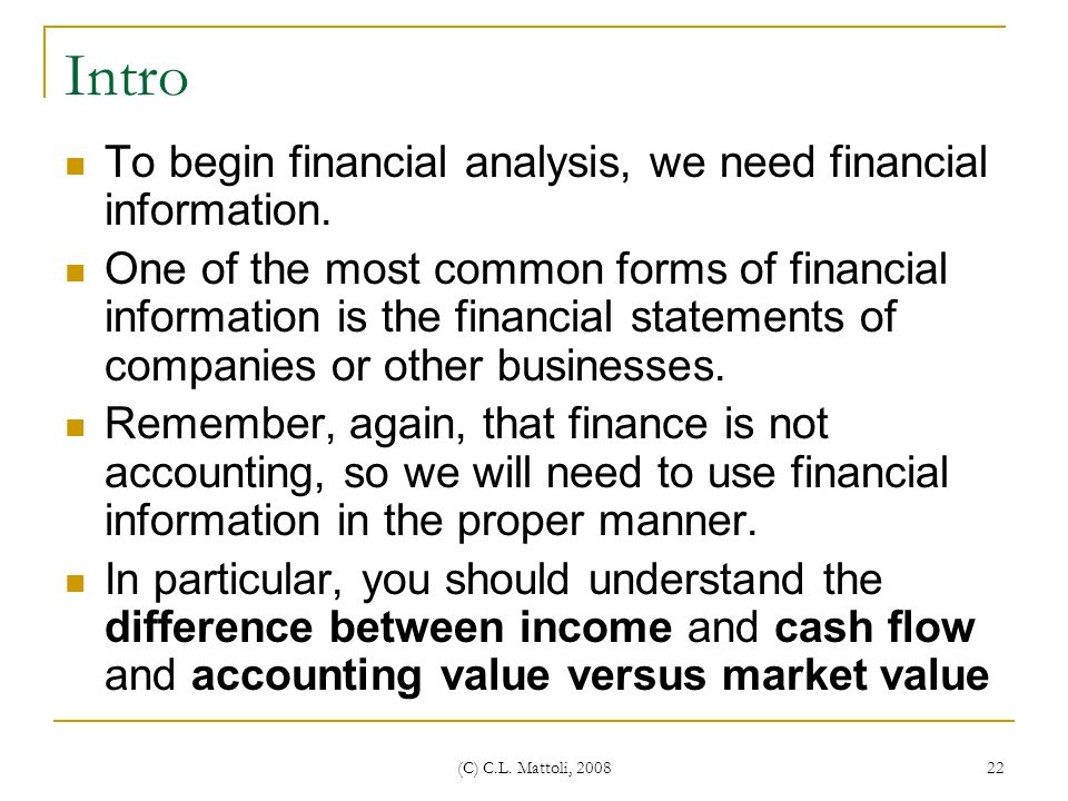 Intro To begin financial analysis, we need financial information.