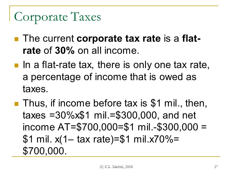 Corporate Taxes The current corporate tax rate is a flat-rate of 30% on all income.