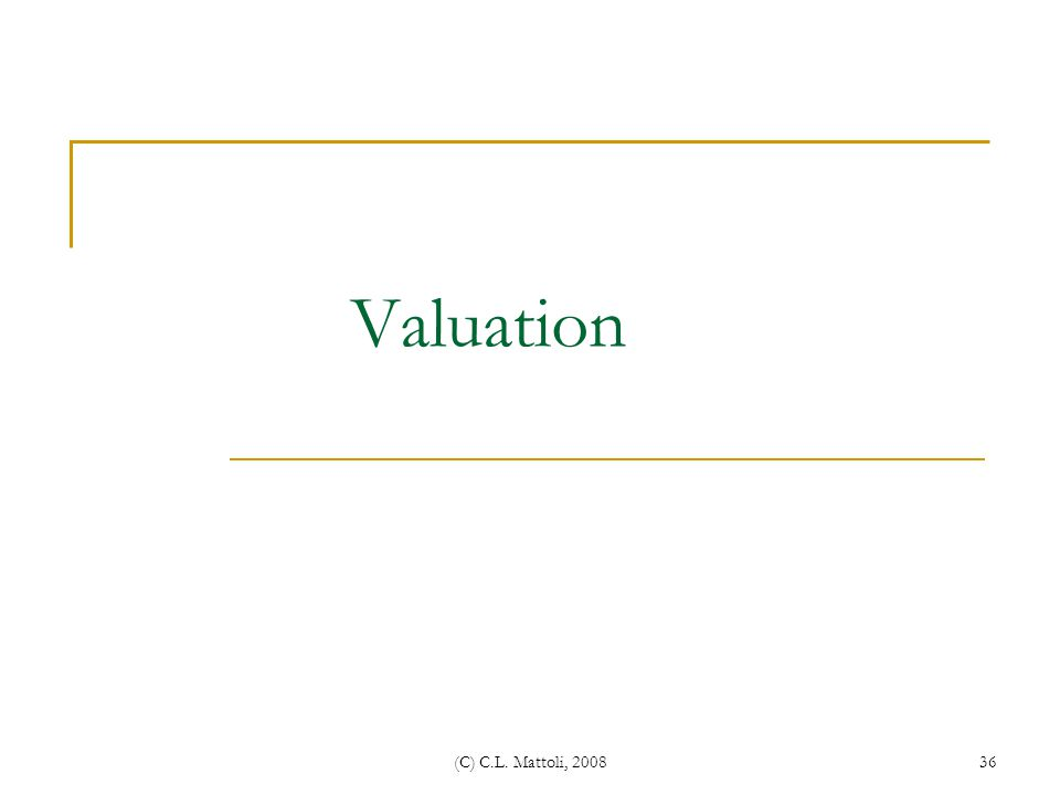 Valuation (C) C.L. Mattoli, 2008